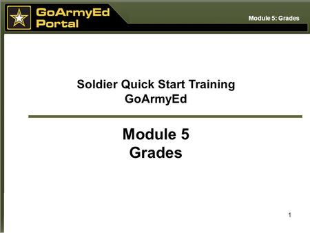 1 Soldier Quick Start Training GoArmyEd Module 5 Grades Module 5: Grades.