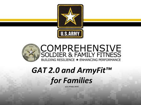 GAT 2.0 and ArmyFit™ for Families a/o 14 July 2014.