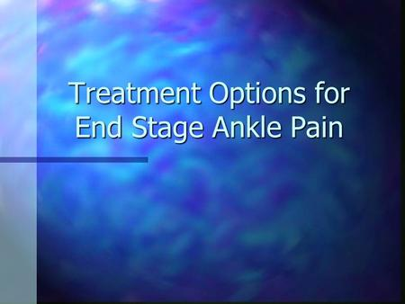 Treatment Options for End Stage Ankle Pain. Anatomy of the Ankle Hinge Joint Hinge Joint Made up of 3 bones Made up of 3 bones Lower end of the tibia.