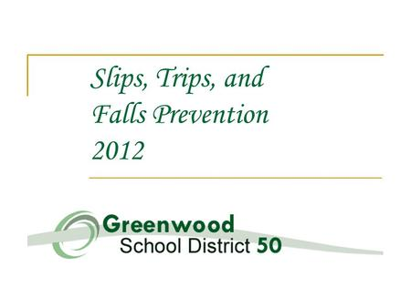 Slips, Trips, and Falls Prevention 2012. Issue – S T F STF's represents #1 cause of injury STF's occur in any part of the school environment both inside.