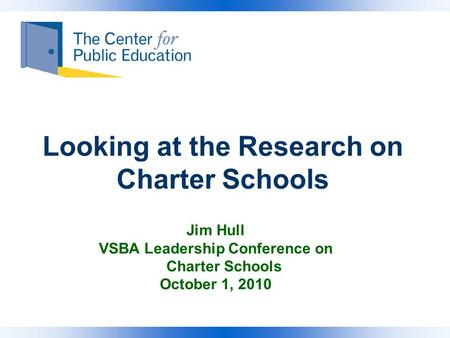 Looking at the Research on Charter Schools Jim Hull VSBA Leadership Conference on Charter Schools October 1, 2010.