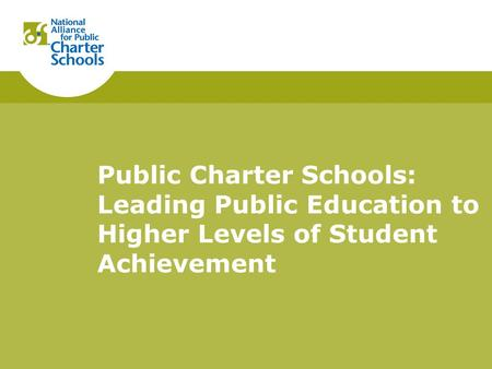 Public Charter Schools: Leading Public Education to Higher Levels of Student Achievement.