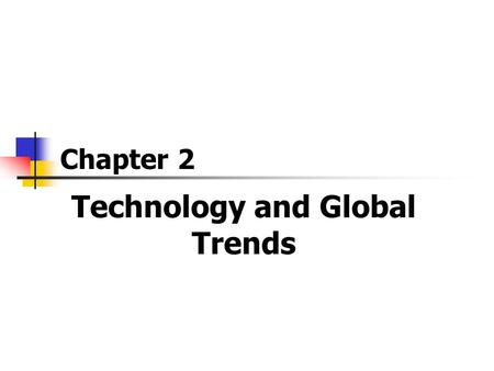 Technology and Global Trends Chapter 2. 2 Chapter Objectives Identify the Significant Global Change Identify the Significant Technological Change Impact.