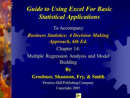 Guide to Using Excel For Basic Statistical Applications To Accompany Business Statistics: A Decision Making Approach, 6th Ed. Chapter 14: Multiple Regression.
