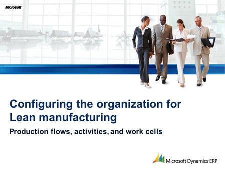 Production flows, activities, and work cells Configuring the organization for Lean manufacturing.