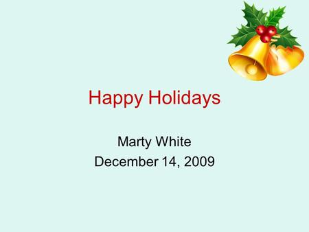 Happy Holidays Marty White December 14, 2009. Fire Facts and Figures During 2003-2007, U.S. fire departments responded to an average of 250 home fires.