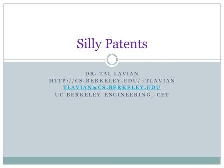 DR. TAL LAVIAN  UC BERKELEY ENGINEERING, CET Silly Patents.