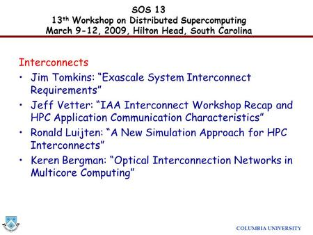 "COLUMBIA UNIVERSITY Interconnects Jim Tomkins: ""Exascale System Interconnect Requirements"" Jeff Vetter: ""IAA Interconnect Workshop Recap and HPC Application."