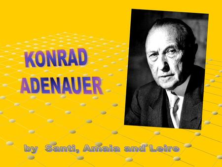 Konrad Hermann Josef Adenauer, who was born on 5th January 1876 and died on 19 April 1967, was a German statesman. Although his political career spanned.