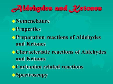 Aldehydes and Ketones  Nomenclature  Properties  Preparation reactions of Aldehydes and Ketones  Characteristic reactions of Aldehydes and Ketones.