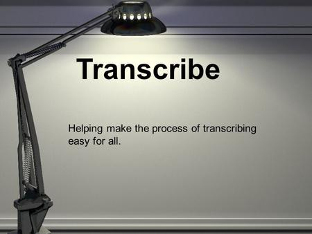 Transcribe Helping make the process of transcribing easy for all.