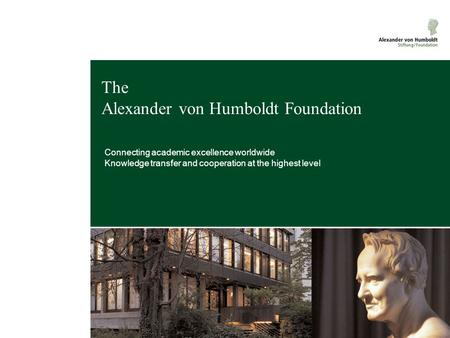 The Alexander von Humboldt Foundation Connecting academic excellence worldwide Knowledge transfer and cooperation at the highest level Melanie Schmitz: