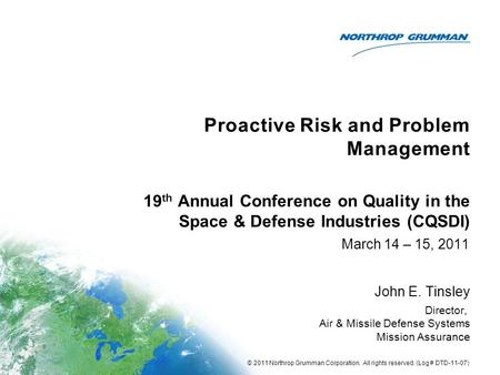 Proactive Risk and Problem Management March 14 – 15, 2011 John E. Tinsley Director, Air & Missile Defense Systems Mission Assurance 19 th Annual Conference.