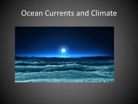 Ocean Currents and Climate. Do the Earth's Oceans Affect Climate?