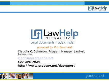 Claudia C. Johnson, Program Manager LawHelp Interactive 509-396-7934  powered by Pro Bono Net.