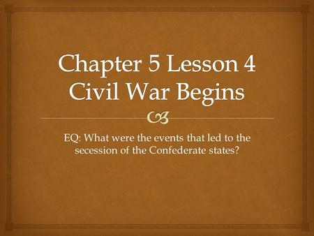 EQ: What were the events that led to the secession of the Confederate states?