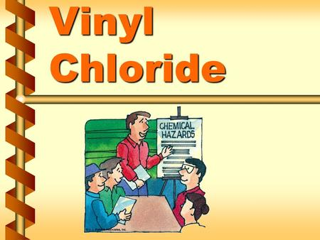 Vinyl Chloride. Health hazards v Acute (immediate) health effects InhalationInhalation Direct contactDirect contact IngestionIngestion 1a.