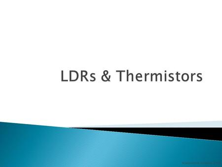 Noadswood Science, 2012.  To understand LDRs and thermistors Thursday, August 13, 2015.