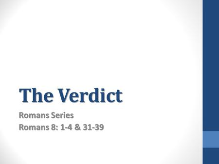 The Verdict Romans Series Romans 8: 1-4 & 31-39.