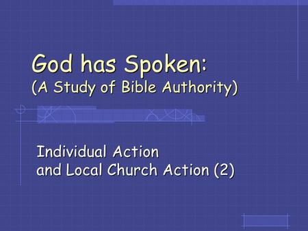 God has Spoken: (A Study of Bible Authority) Individual Action and Local Church Action (2)