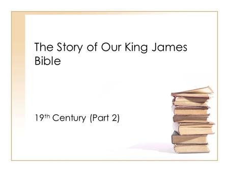 The Story of Our King James Bible 19 th Century (Part 2)
