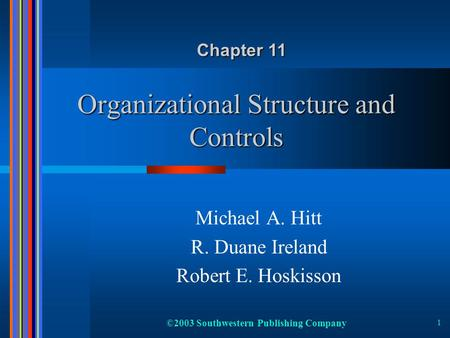 ©2003 Southwestern Publishing Company 1 Organizational Structure and Controls Michael A. Hitt R. Duane Ireland Robert E. Hoskisson Chapter 11.