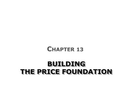 BUILDING THE PRICE FOUNDATION C HAPTER 13. What is a Price?  Barter Price as an Indicator of Value  Value-pricing Price in the Marketing Mix  Profit.