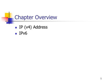1 Chapter Overview IP (v4) Address IPv6. 2 IPv4 Addresses Internet Protocol (IP) is the only network layer protocol with its own addressing system and.