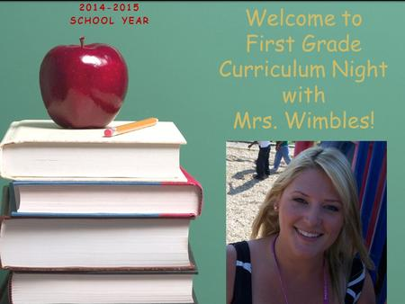 Welcome to First Grade Curriculum Night with Mrs. Wimbles!