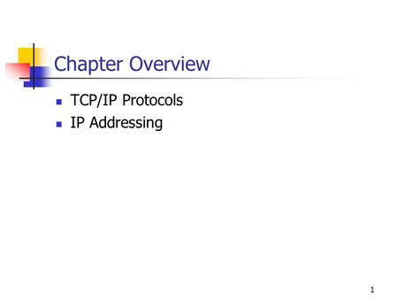 1 Chapter Overview TCP/IP Protocols IP Addressing.