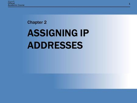 11 ASSIGNING IP ADDRESSES Chapter 2. Chapter 2: ASSIGNING IP ADDRESSES2 CHAPTER OVERVIEW  Describe the structure of IP addresses and subnet masks. 