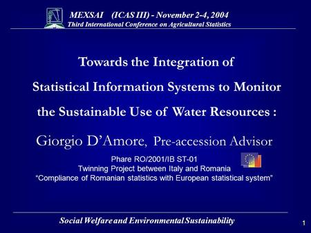MEXSAI (ICAS III) - November 2-4, 2004 Third International Conference on Agricultural Statistics 1 Social Welfare and Environmental Sustainability Towards.