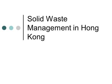 Solid Waste Management in Hong Kong. Municipal Solid Waste.
