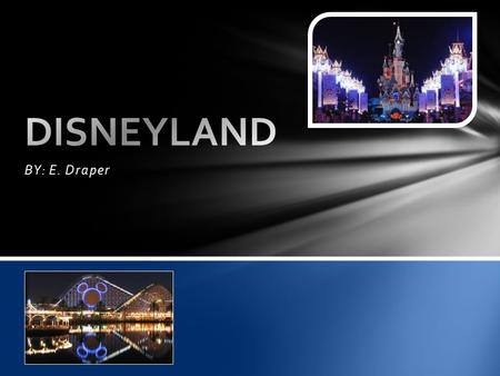 BY: E. Draper. Disneyland Park, originally Disneyland, is the first of two theme parks built at the Disneyland Resort in Anaheim, California. It is located.
