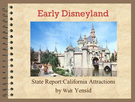 Early Disneyland State Report:California Attractions by Walt Yensid.