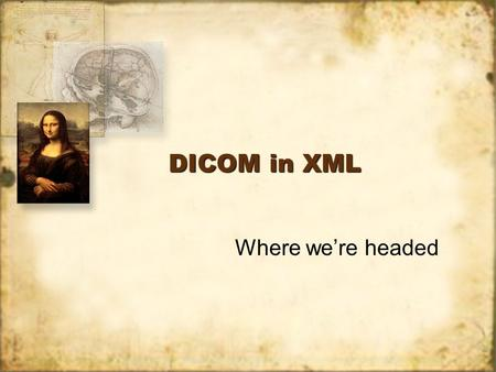 DICOM in XML Where we're headed. Background In 2003, the Ad Hoc Publishing Committee created 'proof-of-concept' drafts of Parts 3, 6, 12, and 16 –Base.