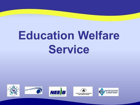 Education Welfare Service. Organisational Structure Chief Education Welfare Officer Deputy Chief EWO 1 (Operations Management) Senior EWO Derry North.