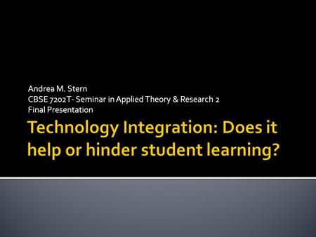 Andrea M. Stern CBSE 7202T- Seminar in Applied Theory & Research 2 Final Presentation.