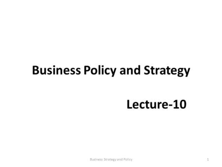 Business Policy and Strategy Lecture-10 1Business Strategy and Policy.