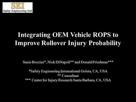 Integrating OEM Vehicle ROPS to Improve Rollover Injury Probability Susie Bozzini*, Nick DiNapoli** and Donald Friedman*** *Safety Engineering International.
