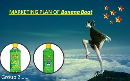 MARKETING PLAN OF Banana Boat Group 2……. MARKETING PLAN About Banana Boat Market Vision Core Value Management.