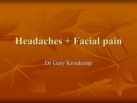 Headaches + Facial pain Dr Gary Kroukamp. Introduction: Each of us experienced sporadically/ chronically headache Each of us experienced sporadically/