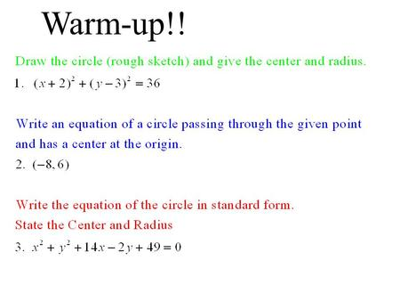 Warm-up!!. CCGPS Geometry Day 60 (11-5-13) UNIT QUESTION: How are the equations of circles and parabolas derived? Standard: MCC9-12..A.REI.7, G.GPE.1,2.