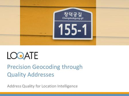 Precision Geocoding through Quality Addresses Address Quality for Location Intelligence.
