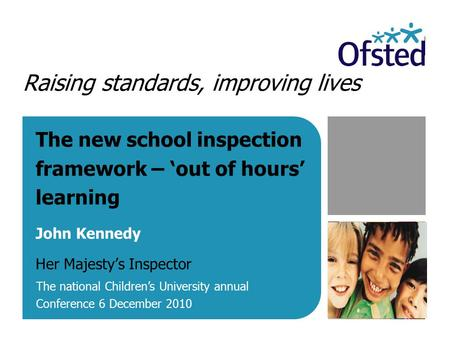 Raising standards, improving lives The new school inspection framework – 'out of hours' learning John Kennedy Her Majesty's Inspector The national Children's.