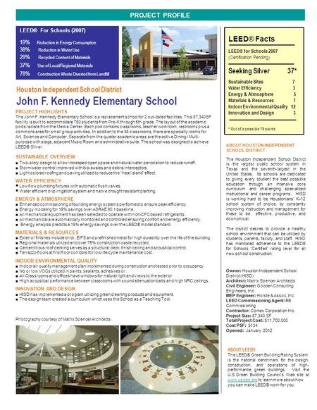 Houston Independent School District John F. Kennedy Elementary School PROJECT PROFILE PROJECT HIGHLIGHTS The John F. Kennedy Elementary School is a replacement.