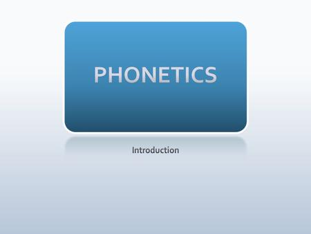 PHONETICS Introduction.