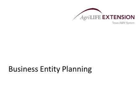 Business Entity Planning. Overview  Most farm and ranch businesses are owned by family members.  Income and estate taxes and the sharing of income often.