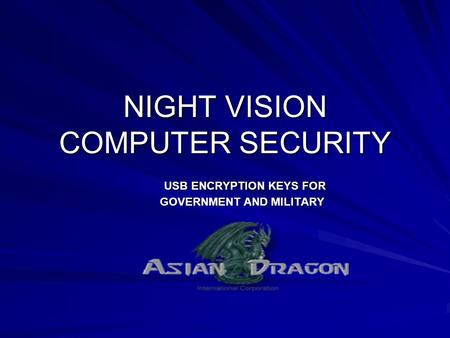 NIGHT VISION COMPUTER SECURITY USB ENCRYPTION KEYS FOR GOVERNMENT AND MILITARY USB ENCRYPTION KEYS FOR GOVERNMENT AND MILITARY.