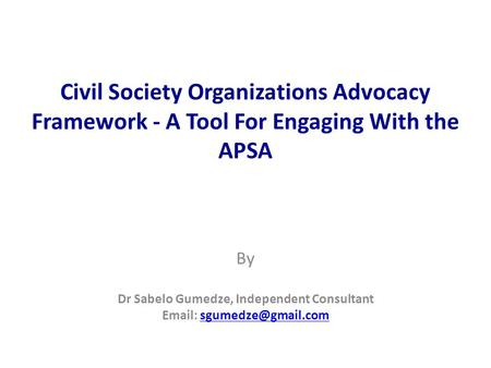 Civil Society Organizations Advocacy Framework - A Tool For Engaging With the APSA By Dr Sabelo Gumedze, Independent Consultant